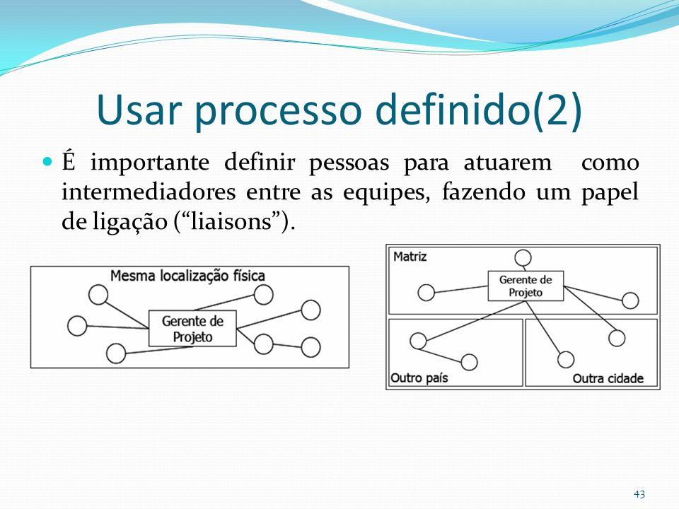 Usar processo definido(2) É importante definir pessoas para atuarem como intermediadores entre as equipes, fazendo um papel de ligação (liaisons). 43