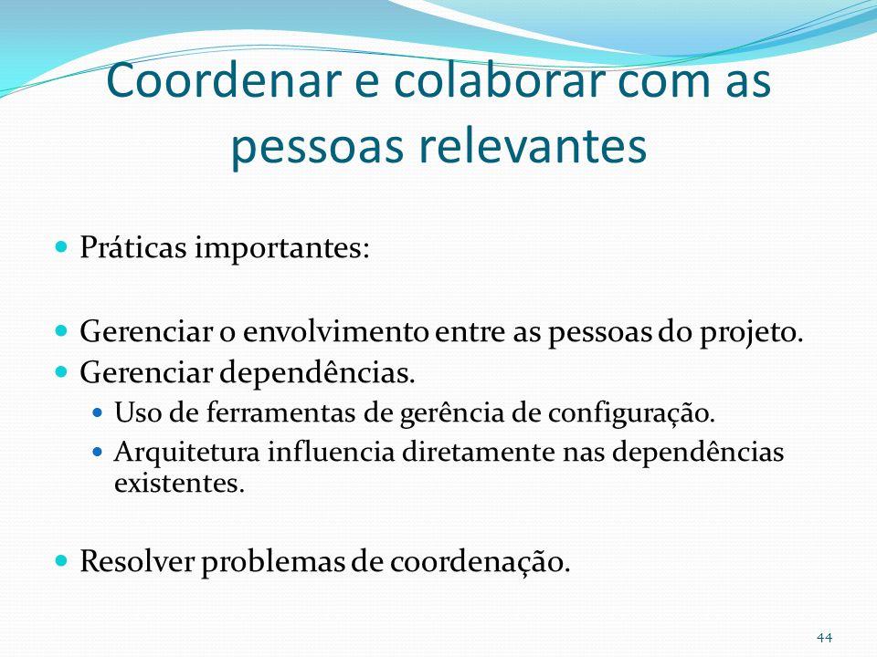 Coordenar e colaborar com as pessoas relevantes Práticas importantes: Gerenciar o envolvimento entre as pessoas do projeto. Gerenciar dependências. Us