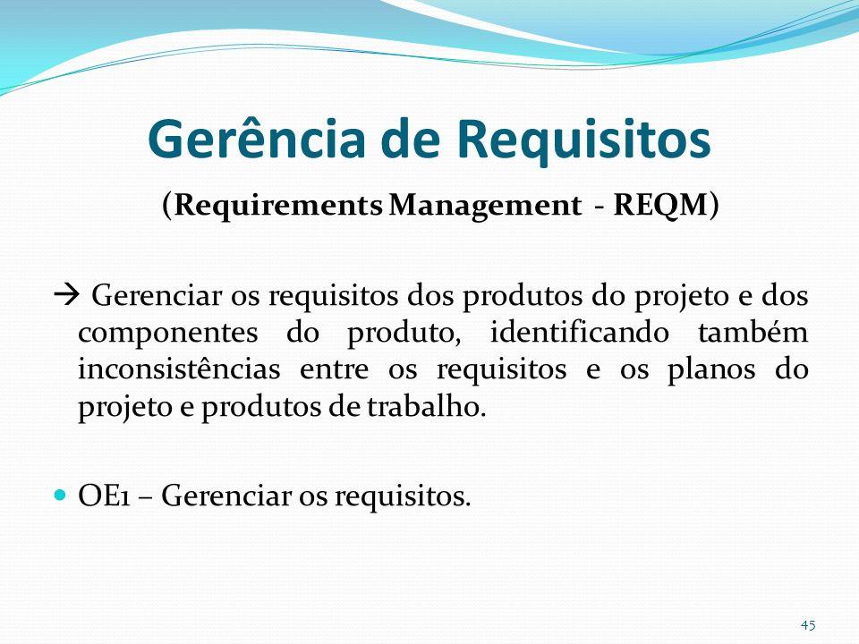 Gerência de Requisitos (Requirements Management - REQM) Gerenciar os requisitos dos produtos do projeto e dos componentes do produto, identificando ta