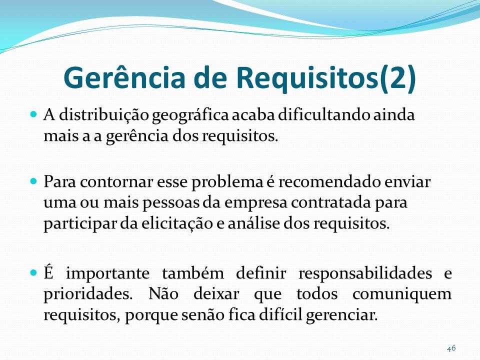 Gerência de Requisitos(2) A distribuição geográfica acaba dificultando ainda mais a a gerência dos requisitos. Para contornar esse problema é recomend