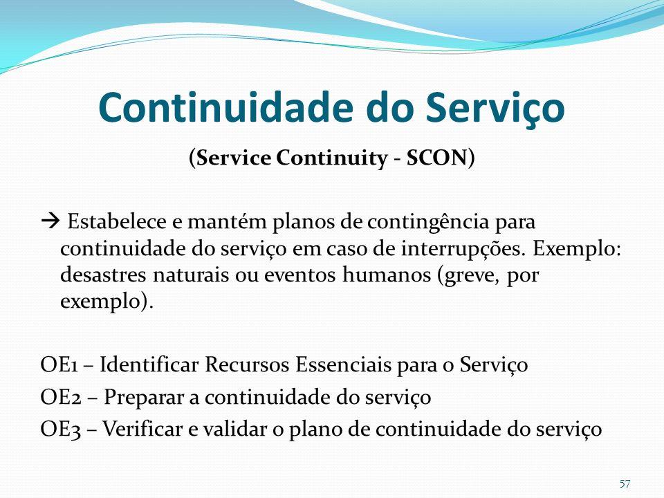 Continuidade do Serviço (Service Continuity - SCON) Estabelece e mantém planos de contingência para continuidade do serviço em caso de interrupções. E