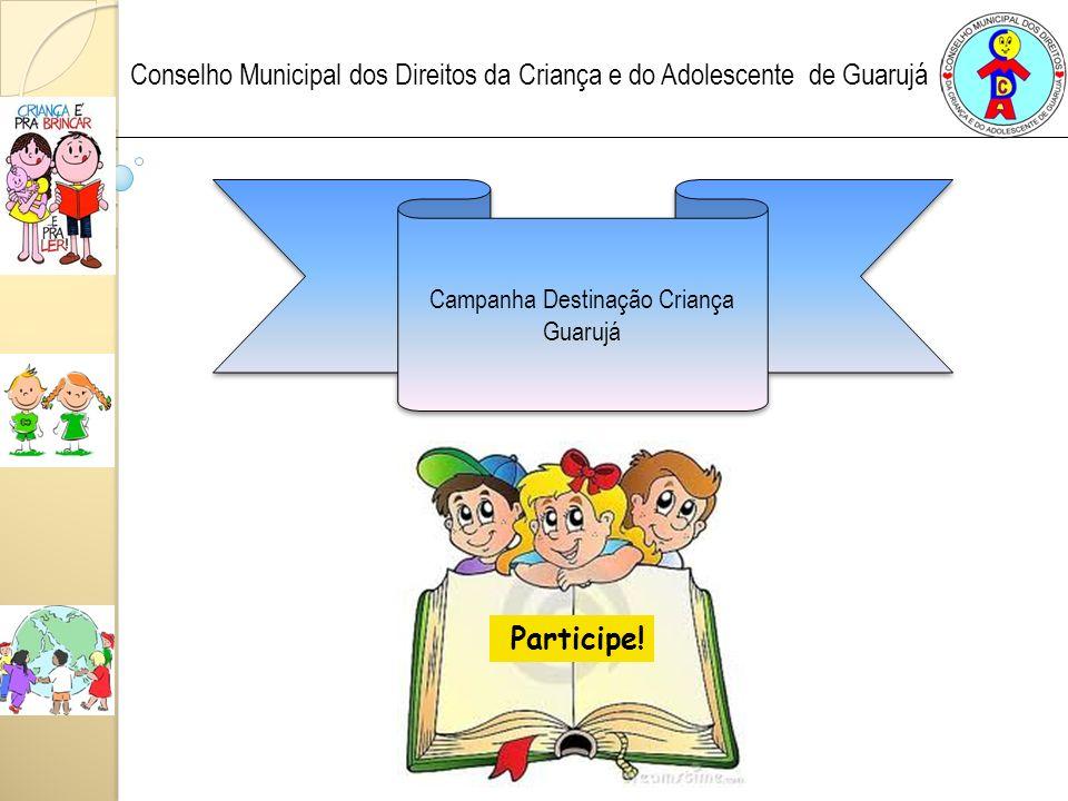 Campanha Destinação Criança Guarujá Campanha Destinação Criança Guarujá Conselho Municipal dos Direitos da Criança e do Adolescente de Guarujá Participe!