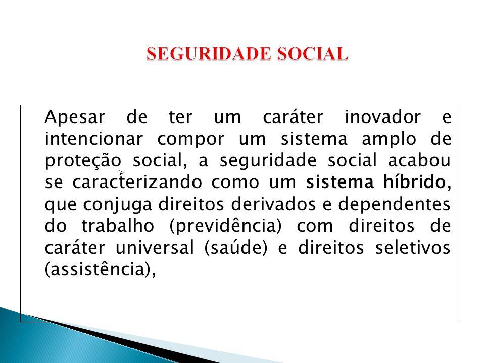 Apesar de ter um caráter inovador e intencionar compor um sistema amplo de proteção social, a seguridade social acabou se caracterizando como um siste