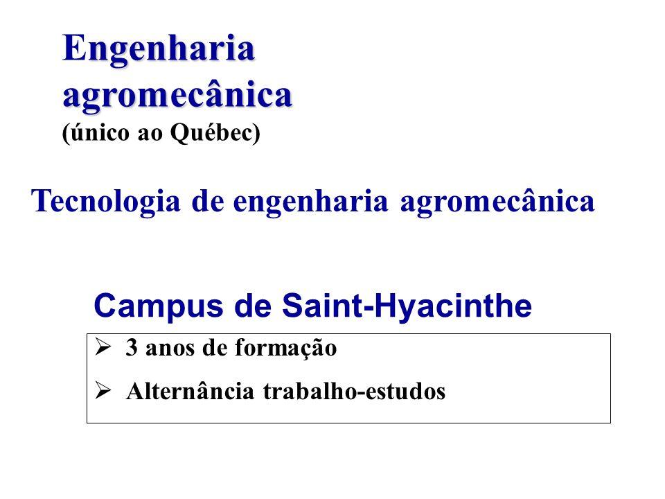 3 anos de formação Alternância trabalho-estudos Tecnologia de engenharia agromecânica Campus de Saint-Hyacinthe ngenharia agromecânica Engenharia agro