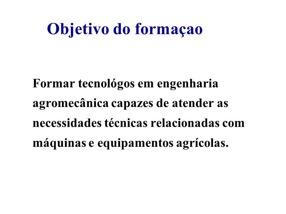 Objetivo do formaçao Formar tecnológos em engenharia agromecânica capazes de atender as necessidades técnicas relacionadas com máquinas e equipamentos