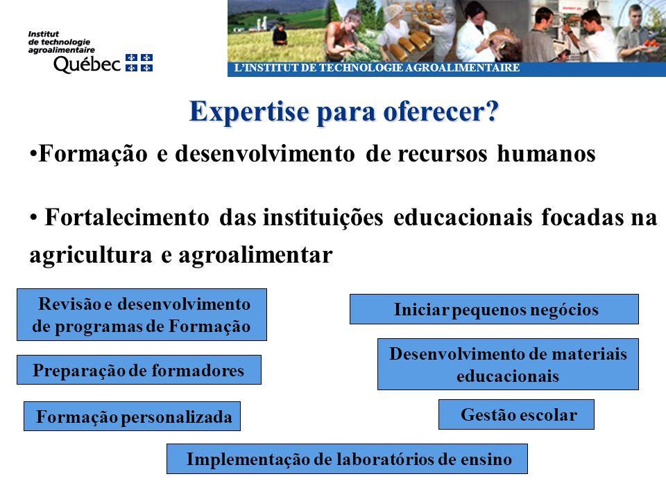 LINSTITUT DE TECHNOLOGIE AGROALIMENTAIRE Expertise para oferecer? Formação e desenvolvimento de recursos humanos Revisão e desenvolvimento de programa