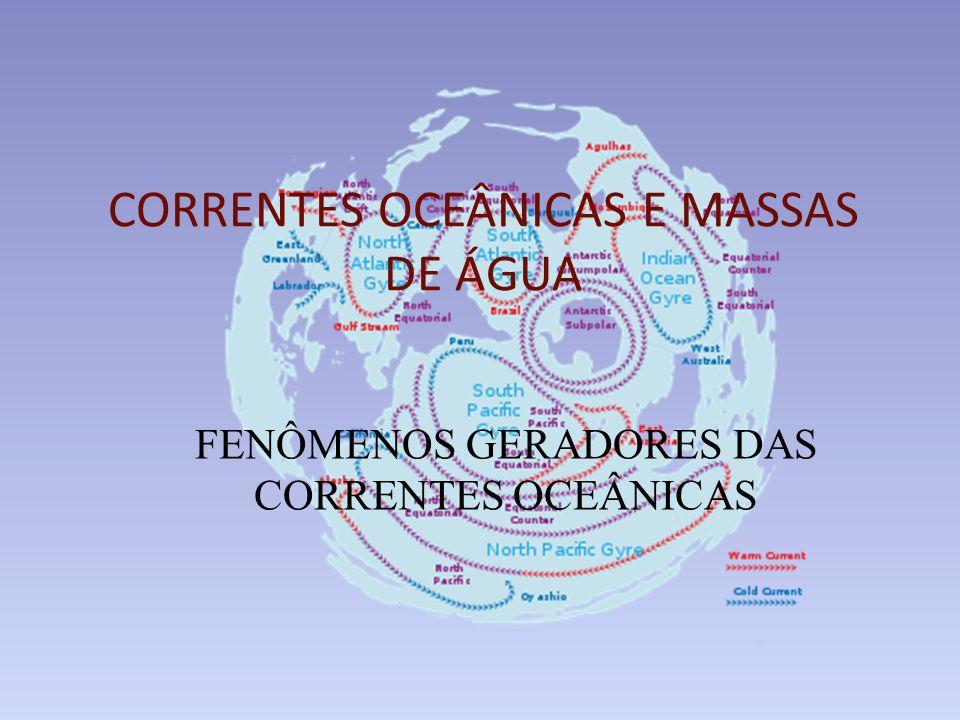 CORRENTES OCEÂNICAS E MASSAS DE ÁGUA FENÔMENOS GERADORES DAS CORRENTES OCEÂNICAS