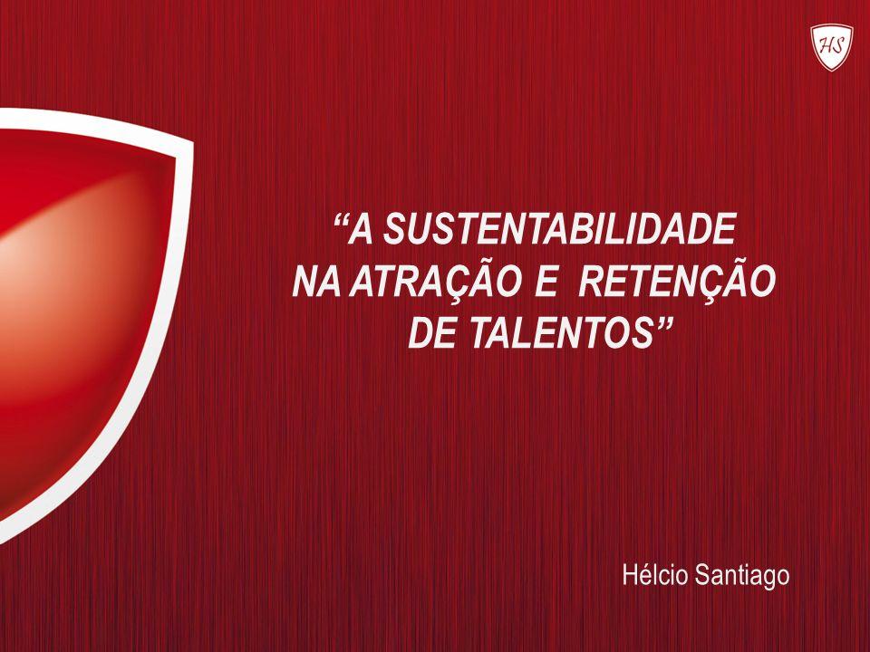 A SUSTENTABILIDADE NA ATRAÇÃO E RETENÇÃO DE TALENTOS Hélcio Santiago