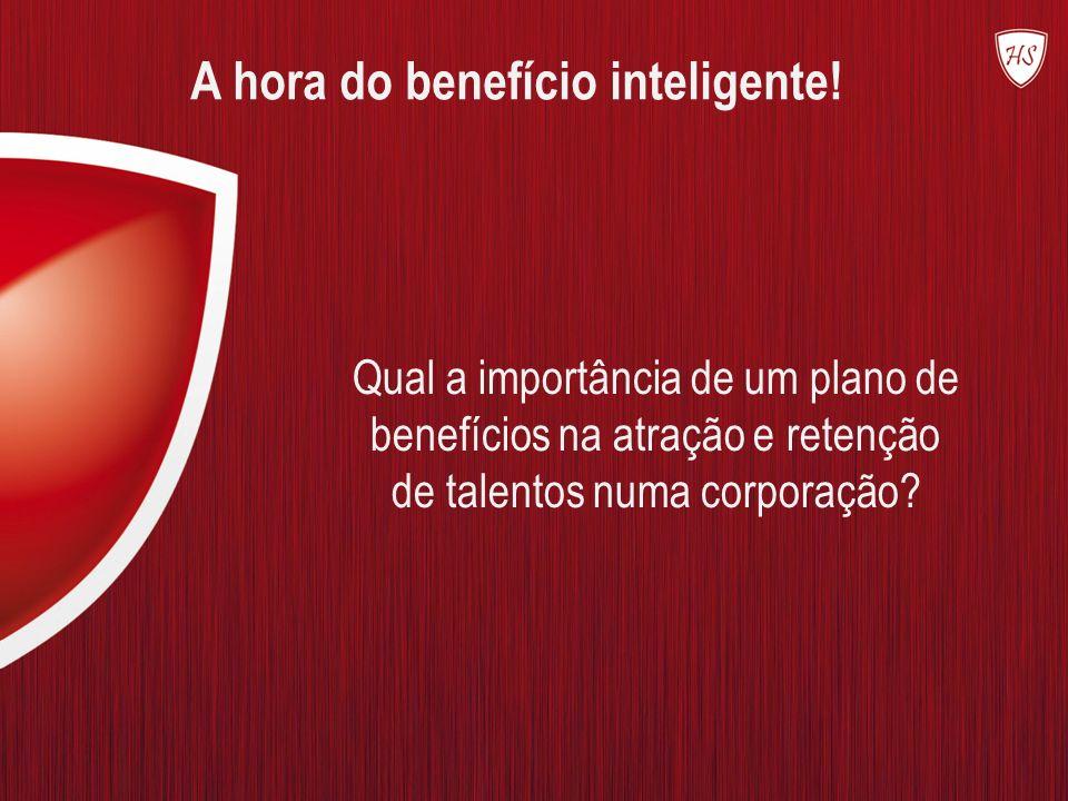 A hora do benefício inteligente! Qual a importância de um plano de benefícios na atração e retenção de talentos numa corporação?