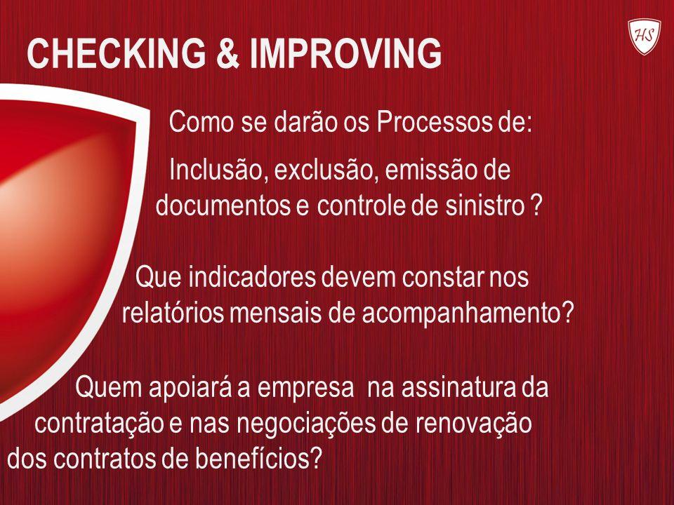 CHECKING & IMPROVING Como se darão os Processos de: Inclusão, exclusão, emissão de documentos e controle de sinistro ? Que indicadores devem constar n