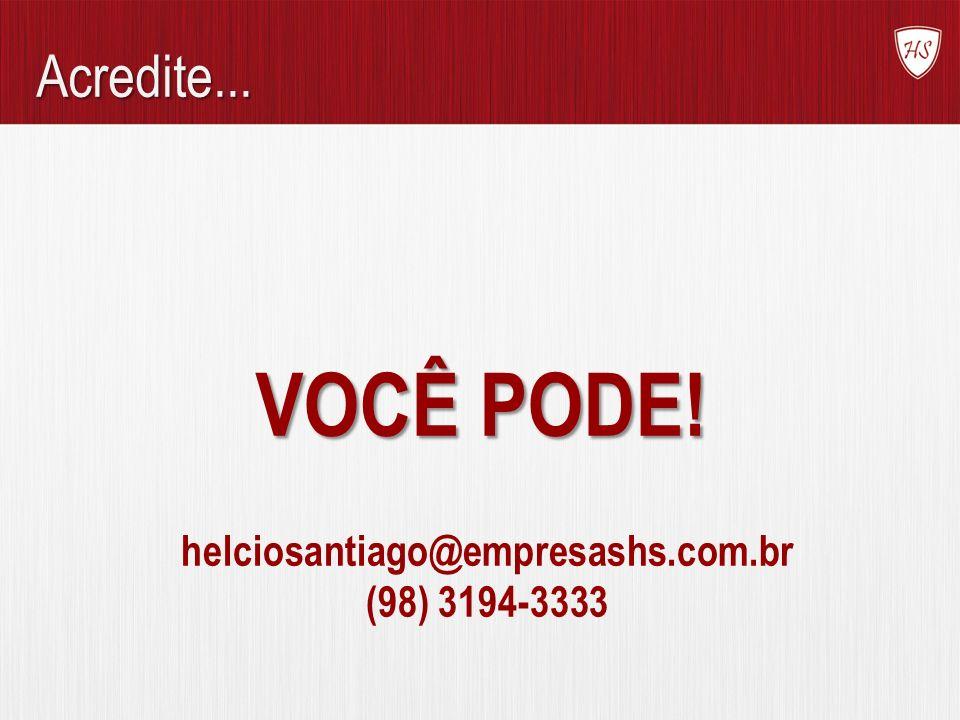Acredite... VOCÊ PODE! helciosantiago@empresashs.com.br (98) 3194-3333