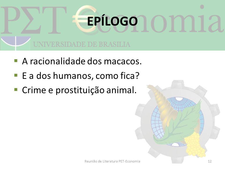EPÍLOGO A racionalidade dos macacos. E a dos humanos, como fica? Crime e prostituição animal. Reunião de Literatura PET-Economia12