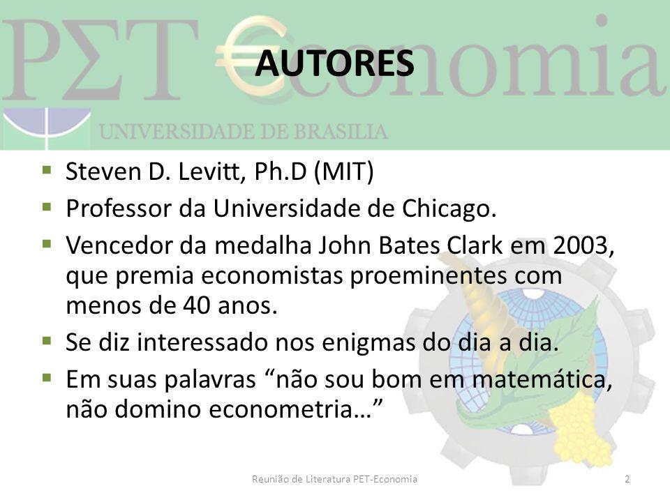 AUTORES Steven D. Levitt, Ph.D (MIT) Professor da Universidade de Chicago. Vencedor da medalha John Bates Clark em 2003, que premia economistas proemi