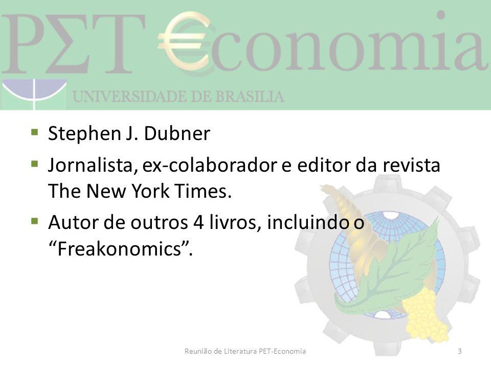 Stephen J. Dubner Jornalista, ex-colaborador e editor da revista The New York Times. Autor de outros 4 livros, incluindo o Freakonomics. Reunião de Li