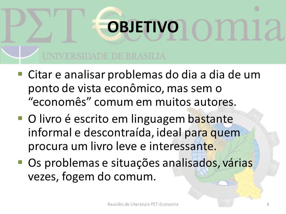 OBJETIVO Citar e analisar problemas do dia a dia de um ponto de vista econômico, mas sem o economês comum em muitos autores. O livro é escrito em ling
