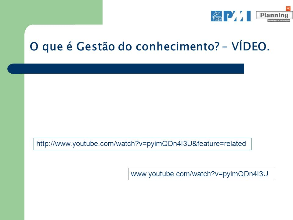 http://www.youtube.com/watch?v=pyimQDn4I3U&feature=related O que é Gestão do conhecimento? – VÍDEO. www.youtube.com/watch?v=pyimQDn4I3U