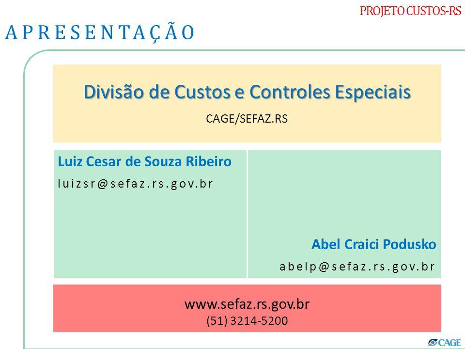 PROJETO CUSTOS-RS APRESENTAÇÃO Divisão de Custos e Controles Especiais CAGE/SEFAZ.RS Luiz Cesar de Souza Ribeiro luizsr@sefaz.rs.gov.br Abel Craici Po
