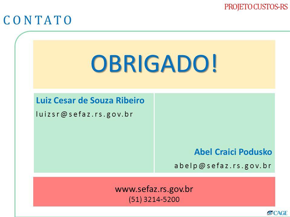PROJETO CUSTOS-RS CONTATO OBRIGADO! Luiz Cesar de Souza Ribeiro luizsr@sefaz.rs.gov.br Abel Craici Podusko abelp@sefaz.rs.gov.br www.sefaz.rs.gov.br (