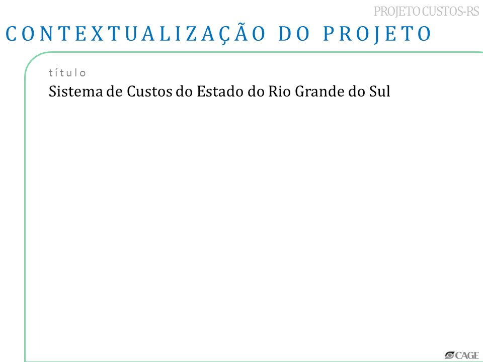 PROJETO CUSTOS-RS CONTEXTUALIZAÇÃO DO PROJETO título Sistema de Custos do Estado do Rio Grande do Sul
