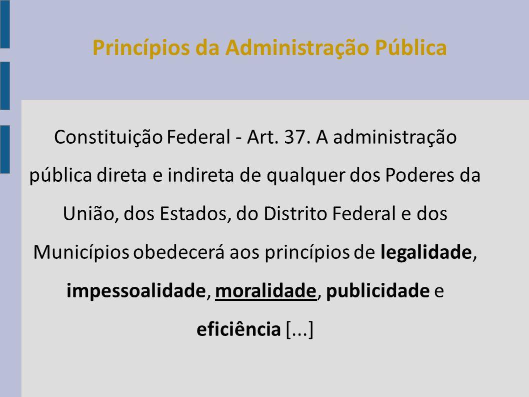 Constituição Federal - Art. 37. A administração pública direta e indireta de qualquer dos Poderes da União, dos Estados, do Distrito Federal e dos Mun