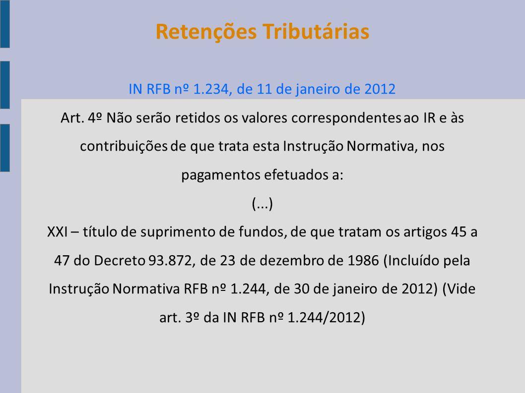 Retenções Tributárias IN RFB nº 1.234, de 11 de janeiro de 2012 Art. 4º Não serão retidos os valores correspondentes ao IR e às contribuições de que t