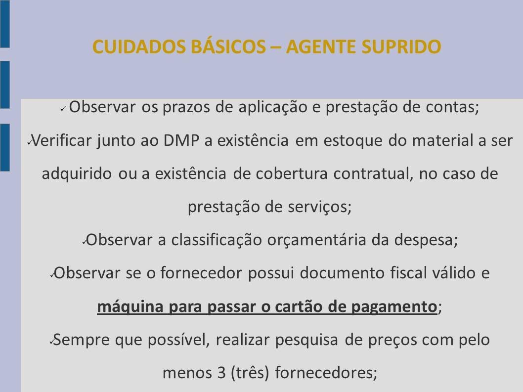 CUIDADOS BÁSICOS – AGENTE SUPRIDO Observar os prazos de aplicação e prestação de contas; Verificar junto ao DMP a existência em estoque do material a