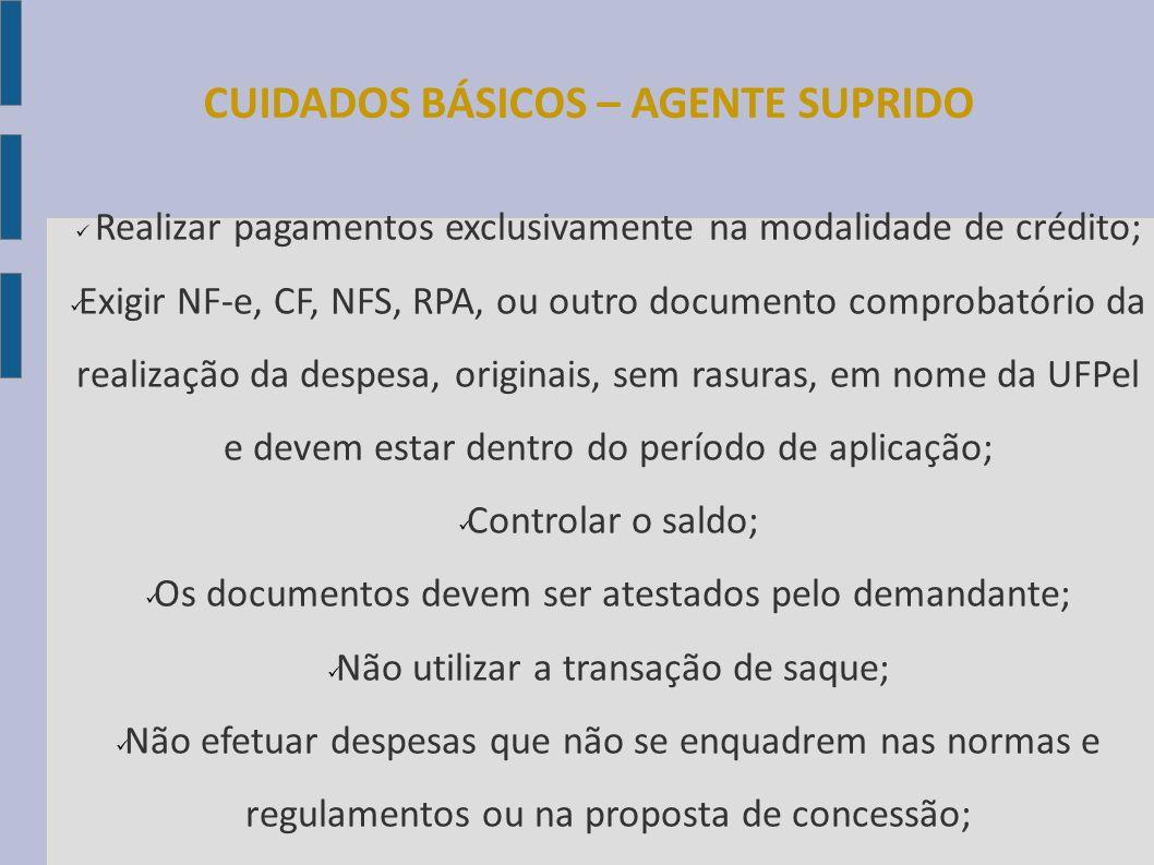 CUIDADOS BÁSICOS – AGENTE SUPRIDO Realizar pagamentos exclusivamente na modalidade de crédito; Exigir NF-e, CF, NFS, RPA, ou outro documento comprobat