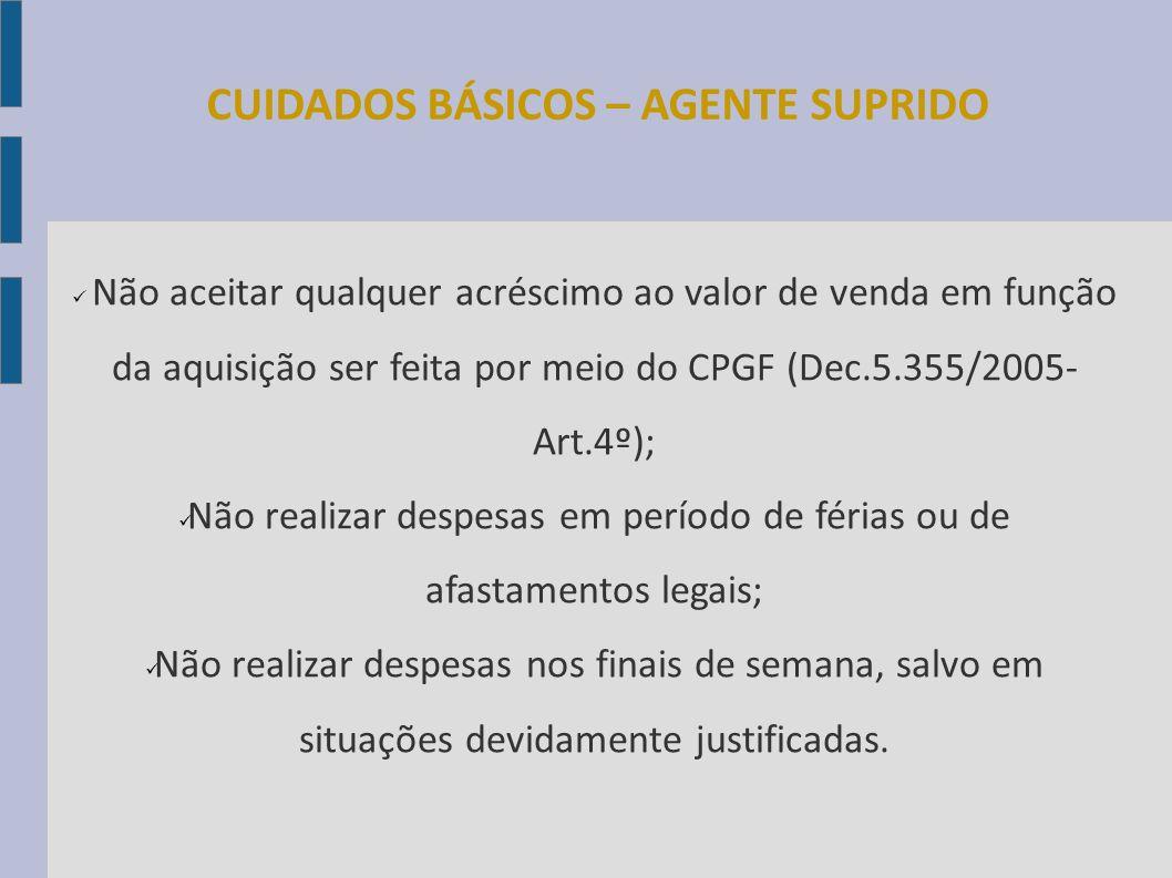 CUIDADOS BÁSICOS – AGENTE SUPRIDO Não aceitar qualquer acréscimo ao valor de venda em função da aquisição ser feita por meio do CPGF (Dec.5.355/2005-