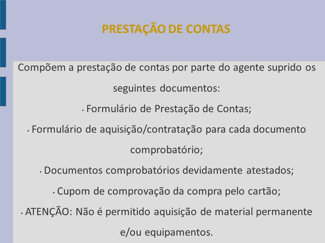 PRESTAÇÃO DE CONTAS Compõem a prestação de contas por parte do agente suprido os seguintes documentos: Formulário de Prestação de Contas; Formulário d