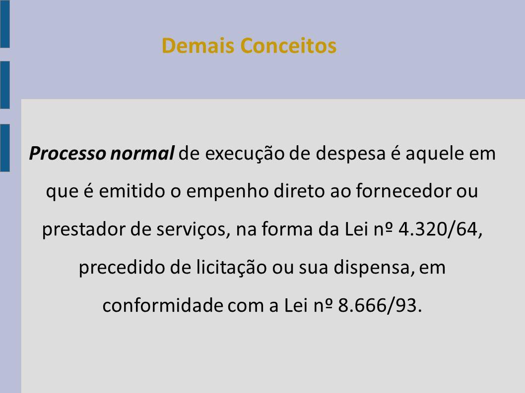 Processo normal de execução de despesa é aquele em que é emitido o empenho direto ao fornecedor ou prestador de serviços, na forma da Lei nº 4.320/64,