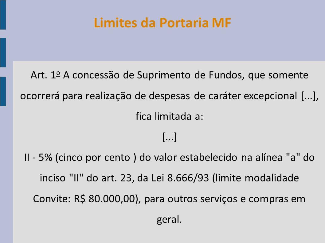 Limites da Portaria MF Art. 1 o A concessão de Suprimento de Fundos, que somente ocorrerá para realização de despesas de caráter excepcional [...], fi