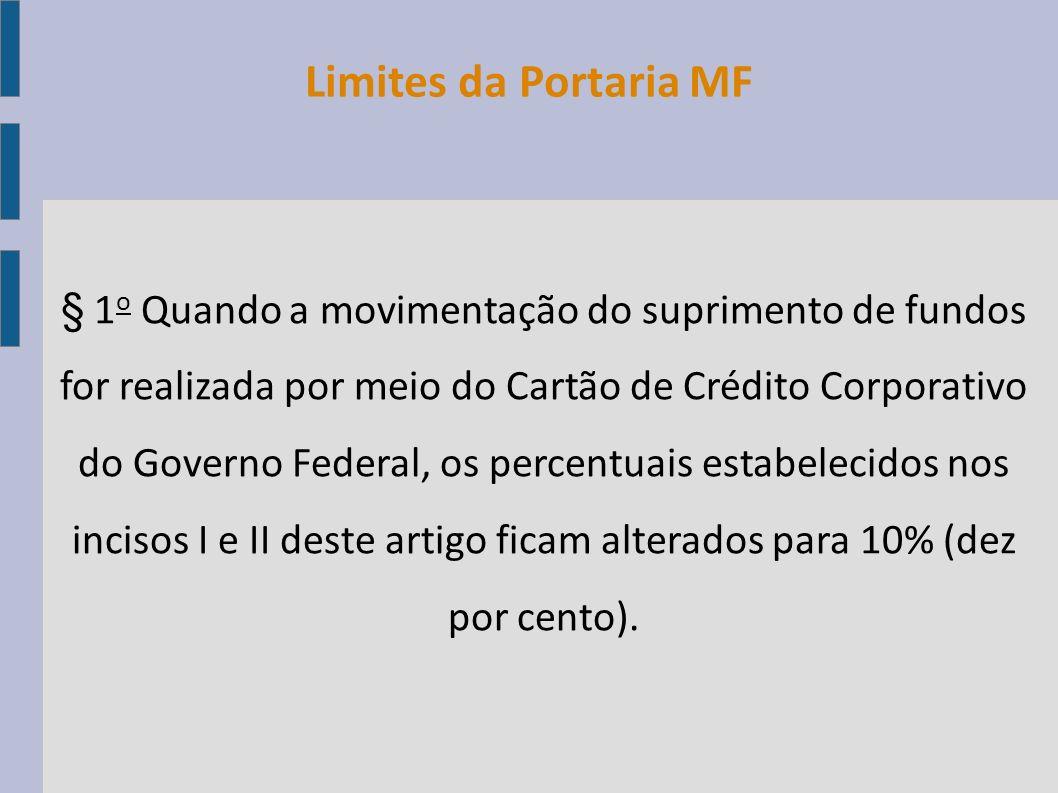 Limites da Portaria MF § 1 o Quando a movimentação do suprimento de fundos for realizada por meio do Cartão de Crédito Corporativo do Governo Federal,