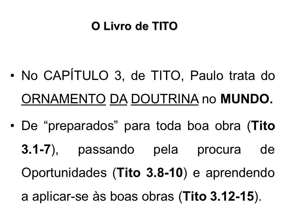 O Livro de TITO No CAPÍTULO 3, de TITO, Paulo trata do ORNAMENTO DA DOUTRINA no MUNDO. De preparados para toda boa obra (Tito 3.1-7), passando pela pr