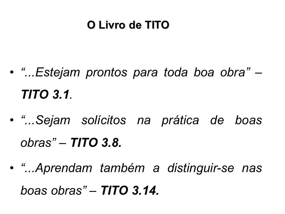O Livro de TITO...Estejam prontos para toda boa obra – TITO 3.1....Sejam solícitos na prática de boas obras – TITO 3.8....Aprendam também a distinguir
