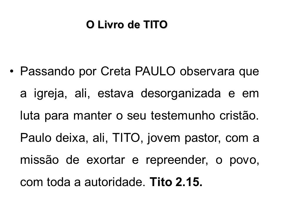 O Livro de TITO Paulo, então, traz como Tema Central, do Livro de TITO, a idéia de que devemos ornar a nossa doutrina com boas obras, conforme TITO 2.10.