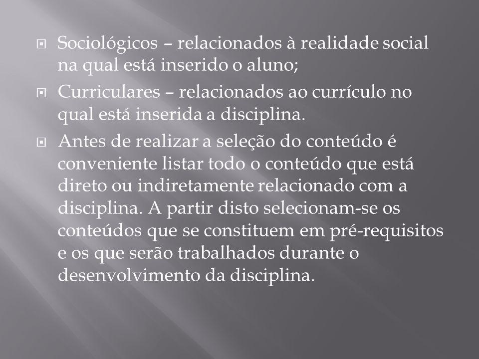 Sociológicos – relacionados à realidade social na qual está inserido o aluno; Curriculares – relacionados ao currículo no qual está inserida a discipl