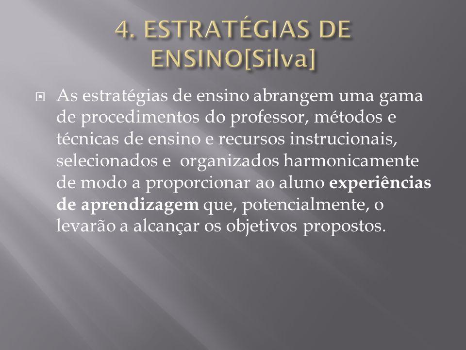 As estratégias de ensino abrangem uma gama de procedimentos do professor, métodos e técnicas de ensino e recursos instrucionais, selecionados e organi