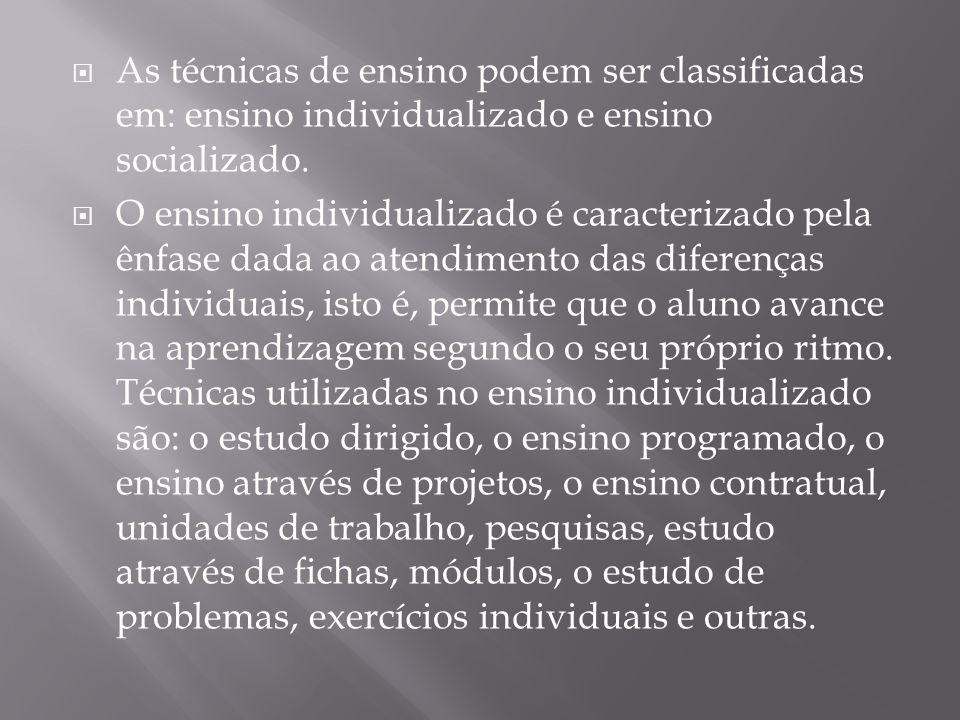As técnicas de ensino podem ser classificadas em: ensino individualizado e ensino socializado. O ensino individualizado é caracterizado pela ênfase da