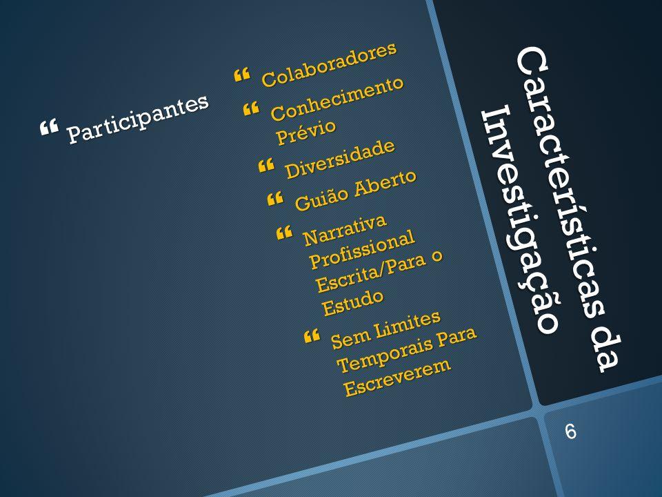 Características da Investigação Participantes Participantes Colaboradores Conhecimento Prévio Diversidade Guião Aberto Narrativa Profissional Escrita/