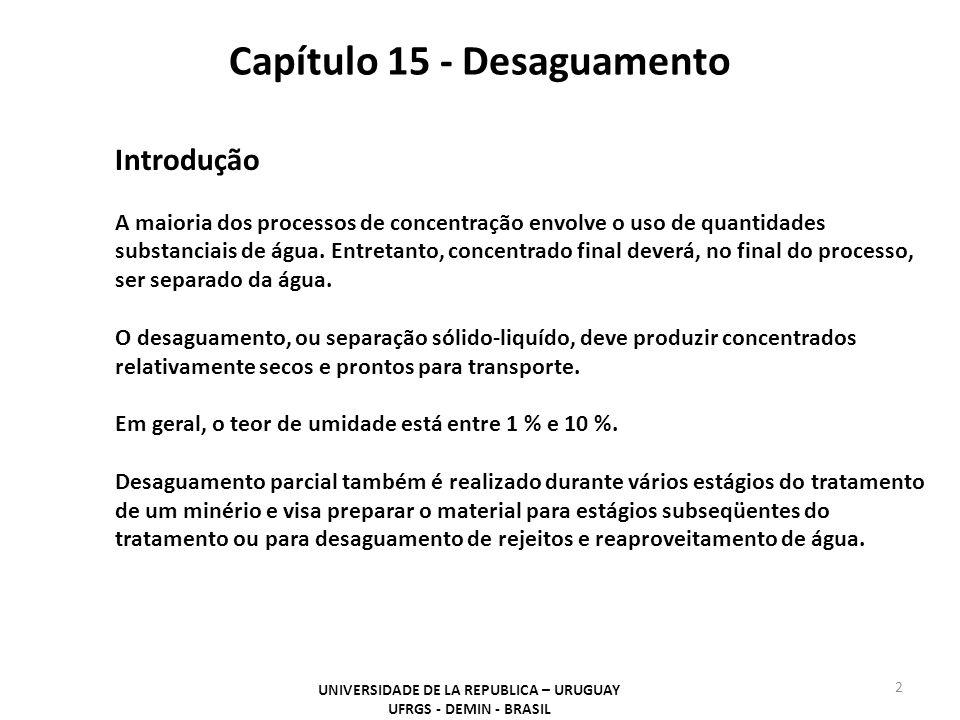 Capítulo 15 - Desaguamento UNIVERSIDADE DE LA REPUBLICA – URUGUAY UFRGS - DEMIN - BRASIL 3 Introdução O desaguamento em processamento mineral é normalmente uma combinação de três métodos : sedimentação, filtração e secagem.