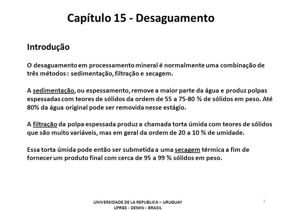 Capítulo 15 - Desaguamento UNIVERSIDADE DE LA REPUBLICA – URUGUAY UFRGS - DEMIN - BRASIL 4 Espessamento Espessamento é a operação de separar, mediante o mecanismo de decantação, parte da água de uma suspensão, de modo a se obter por um lado uma polpa de maior concentração de sólidos e por outro, um fluxo de água (mais) pura.