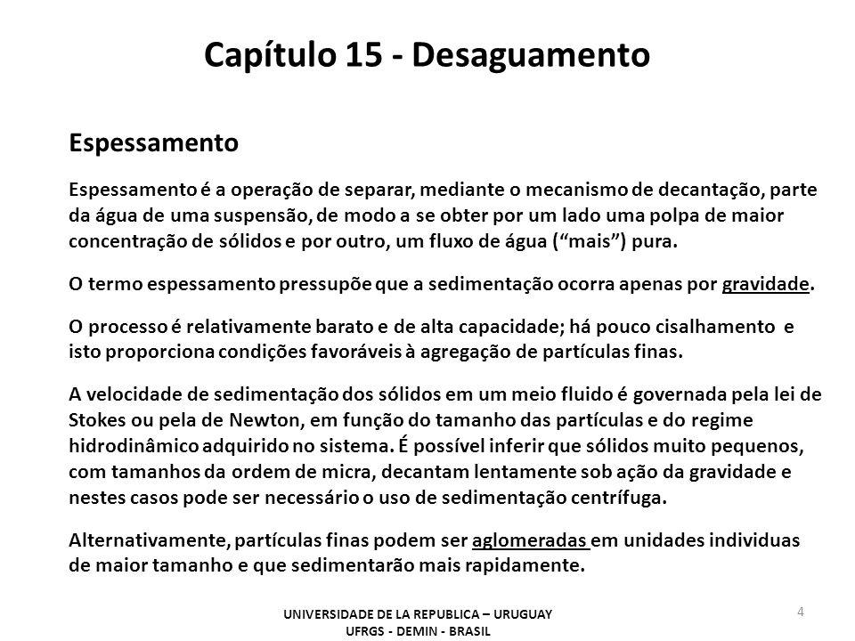 Capítulo 15 - Desaguamento UNIVERSIDADE DE LA REPUBLICA – URUGUAY UFRGS - DEMIN - BRASIL 4 Espessamento Espessamento é a operação de separar, mediante
