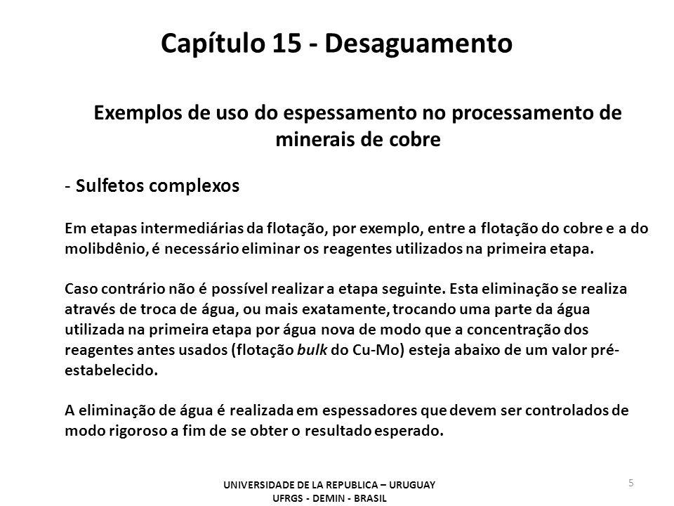 Capítulo 15 - Desaguamento UNIVERSIDADE DE LA REPUBLICA – URUGUAY UFRGS - DEMIN - BRASIL 5 Exemplos de uso do espessamento no processamento de minerai