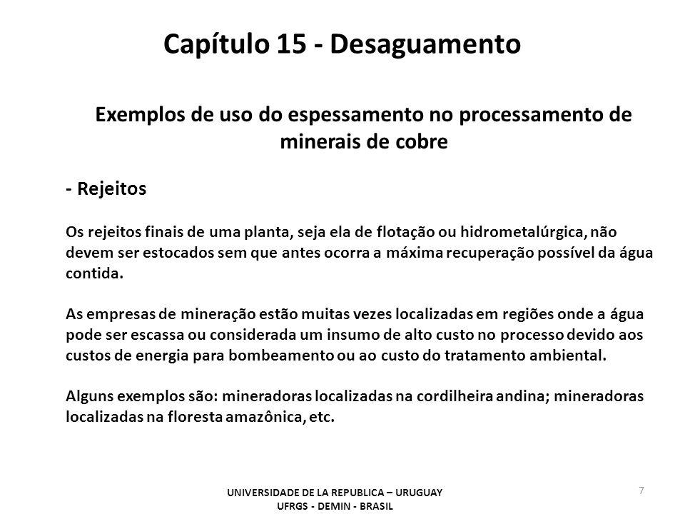 Capítulo 15 - Desaguamento UNIVERSIDADE DE LA REPUBLICA – URUGUAY UFRGS - DEMIN - BRASIL 7 Exemplos de uso do espessamento no processamento de minerai