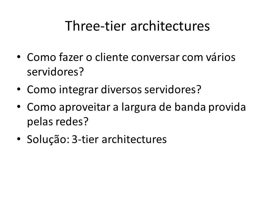 Three-tier architectures Como fazer o cliente conversar com vários servidores.