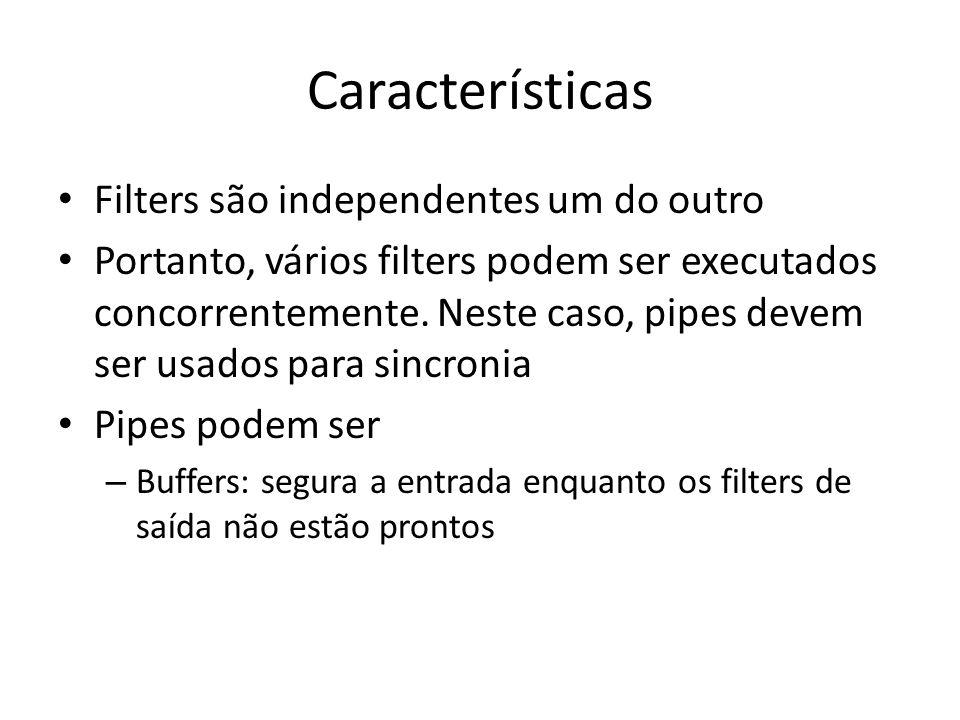 Características Filters são independentes um do outro Portanto, vários filters podem ser executados concorrentemente.
