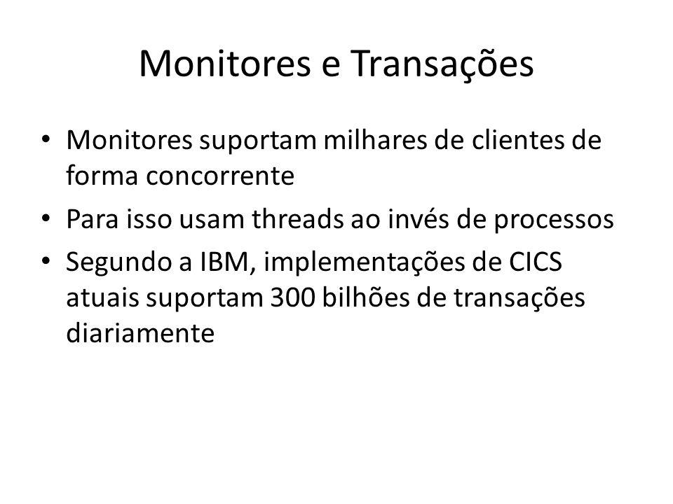 Monitores e Transações Monitores suportam milhares de clientes de forma concorrente Para isso usam threads ao invés de processos Segundo a IBM, implementações de CICS atuais suportam 300 bilhões de transações diariamente