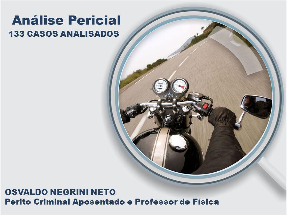 OSVALDO NEGRINI NETO Perito Criminal Aposentado e Professor de Física Análise Pericial 133 CASOS ANALISADOS
