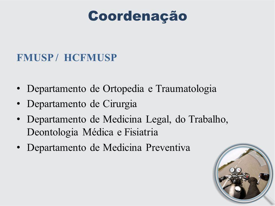 Coordenação FMUSP / HCFMUSP Departamento de Ortopedia e Traumatologia Departamento de Cirurgia Departamento de Medicina Legal, do Trabalho, Deontologia Médica e Fisiatria Departamento de Medicina Preventiva