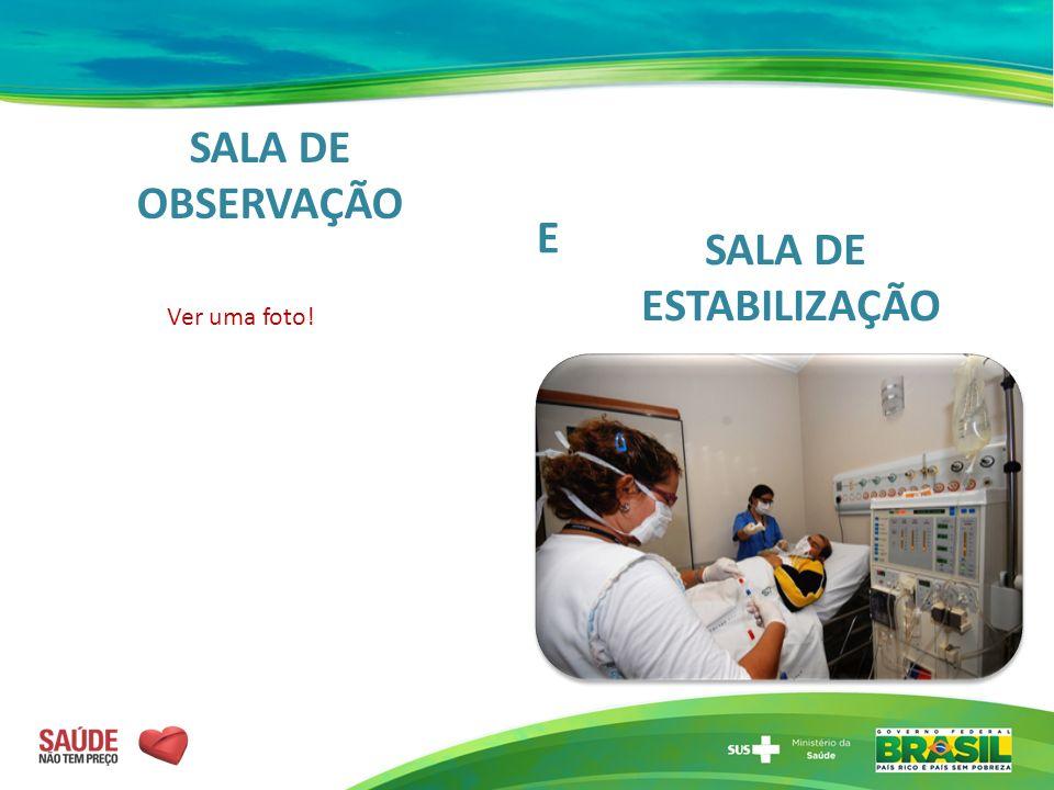 SALA DE OBSERVAÇÃO SALA DE ESTABILIZAÇÃO E Ver uma foto!